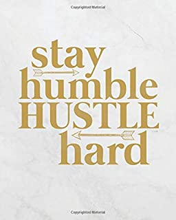 Stay Humble Hustle Hard: Journal with Inspirational Quotes –  8 x 10 inches, Lined/Ruled Notebook  (Inspirational Journals) (Inspirational quote ... quote lined notebook Series) (Volume 7)