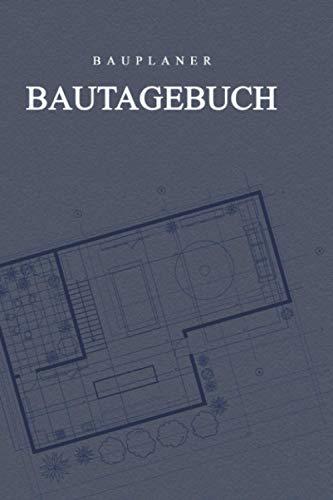 Bautagebuch - Bauplaner: Das Bautagebuch für Hausbau, Umbau, Anbau. Bau und Bauprojektierung oder Renovierung von Immobilien. 42 Wochen auf 110 vorgefertigten Seiten zum Planen und Notieren.