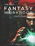 The Only Fantasy Workbook You'll Ever Need: Your New Magic System Bible