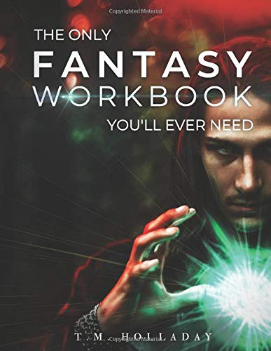 Compare Textbook Prices for The Only Fantasy Workbook You'll Ever Need: Your New Magic System Bible Series Bibles for Writers  ISBN 9798636996712 by Holladay, T.M.