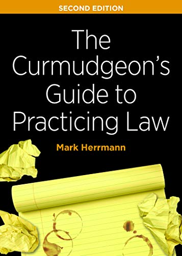 The Curmudgeon's Guide to Practicing Law