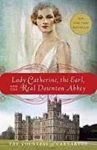Countess Fiona Carnarvon: Lady Catherine, the Earl, and the Real Downton Abbey (Paperback); 2013 Edition