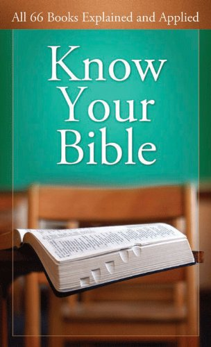 Know Your Bible: All 66 Books Explained and Applied (Value Books)