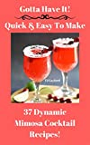 Gotta Have It Quick & Easy To Make 37 Dynamic Mimosa Cocktail Recipes!