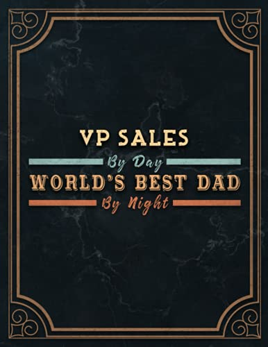 Vp Sales By Day World's Best Dad By Night Lined Notebook Journal: Management, Daily Organizer, Daily, A4, Meeting, Agenda, 110 Pages, 21.59 x 27.94 cm, 8.5 x 11 inch, Monthly