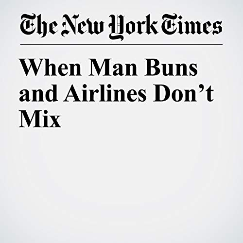 When Man Buns and Airlines Don't Mix copertina