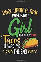 Once Upon A Time: There Was A Girl Who Really Loved Tacos It Was Me The End Funny Best Mexican Food Lover Gift Ideas Composition College Notebook and ... Pages of Ruled Lined & Blank Paper / 6