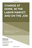 Change at Home, in the Labor Market, and on the Job (Research in Labor Economics)