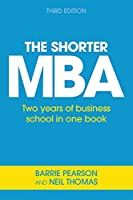 The Shorter MBA: Two years of business school in one book