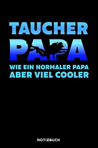 Taucher Papa: Notizbuch für Taucher / liniert / DIN A5 15.24cm x 22.86 cm / US 6 x 9 inches / 120 Seiten / Soft Cover