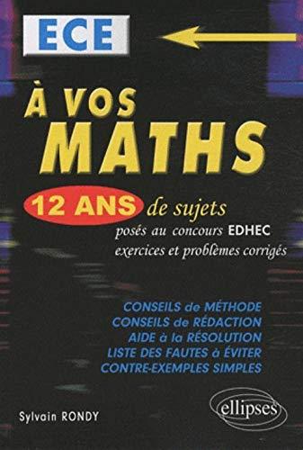 A vos maths ! : 12 ans de sujets corrigés d'EDHEC ECE