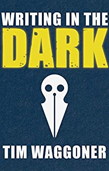 Writing in the Dark by [Tim Waggoner]