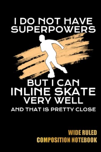 inline skate superpowers Wide Ruled Composition Notebook: Skate College Ruled Lined Pages Book, For School Student/Teacher, Sports Journals For Kids, ... for Writing Notes   Special Black Cover