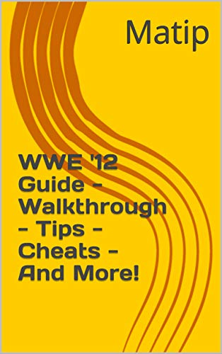 WWE '12 Guide - Walkthrough - Tips - Cheats - And More! (English Edition)