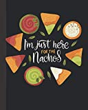 I'm Just Here for the Nachos: Funny Mexican Fiesta Journal for Women Men - Blank Wide Ruled Notebook with Bonus Password Tracker - 8'x10'