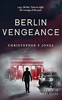 Berlin Vengeance: Historical suspense set in 1933 Berlin (Berlin Tales Book 3) by [Christopher P Jones]