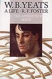 W. B. Yeats, A Life I: The Apprentice Mage 1865-1914: Apprentice Mage 1865-1914 v. 1...
