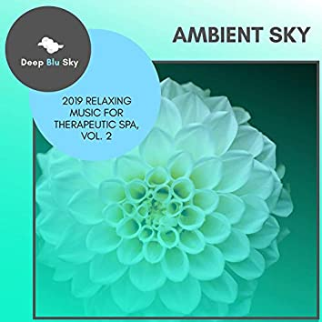 Ambient Sky - 2019 Relaxing Music For Therapeutic Spa, Vol. 2