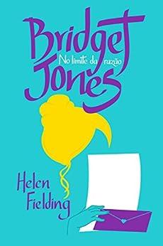 Bridget Jones: No limite da razão por [Helen Fielding, Alda Porto]