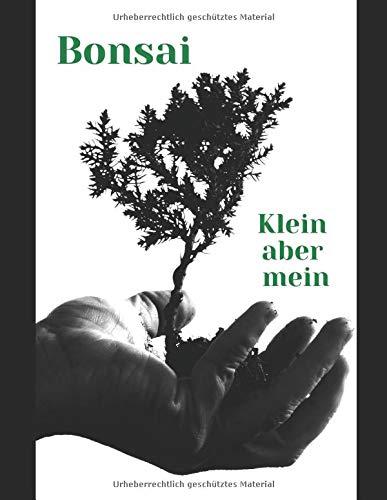 Bonsai klein aber mein Geschenkidee für Bonsai freunde: Bonsai Notizbuch mit Punktraster, ideal für Notizen Zeichnungen und Ideen für Pflege und beschnitt des Bonsai Bäumchen mit 100 Seiten