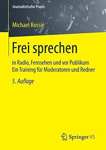 Rossié Michael, Frei sprechen. In Radio, Fernsehen und vor Publikum. Ein Training für Moderatoren und Redner