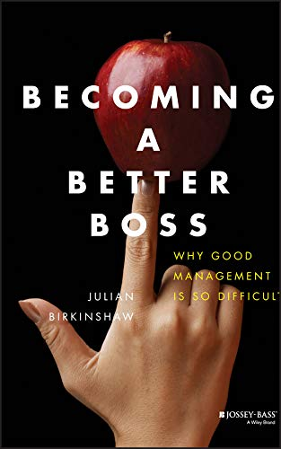 Becoming A Better Boss: Why Good Management is So Difficult (English Edition)