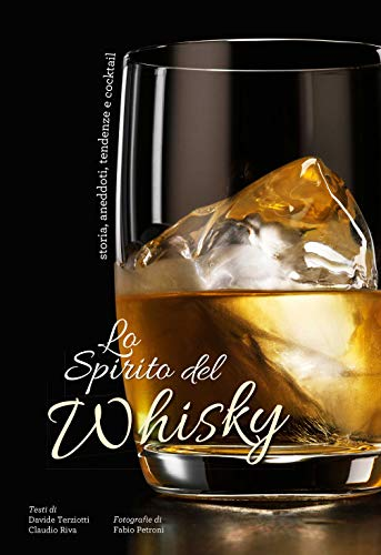 Lo spirito del whisky. Storia, aneddoti, tendenze e cocktail