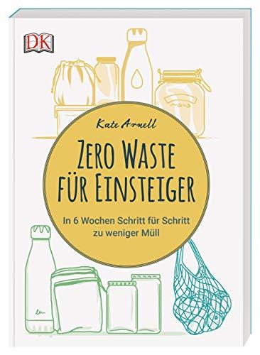 Zero Waste für Einsteiger: In 6 Wochen Schritt für Schritt zu weniger Müll