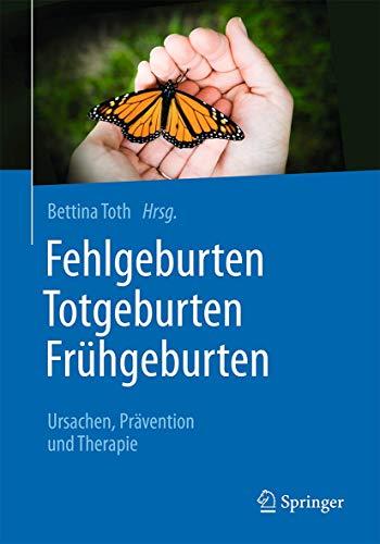 Fehlgeburten Totgeburten Frühgeburten: Ursachen, Prävention und Therapie