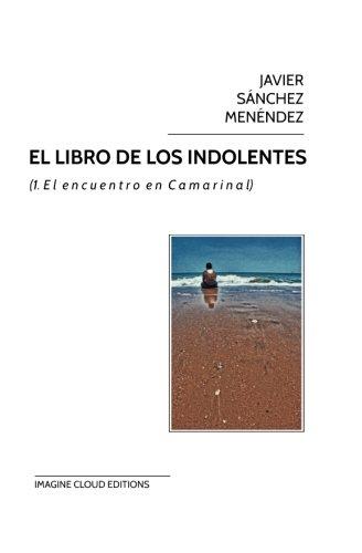 El libro de los indolentes: (1. El encuentro en Camarinal)