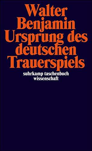 Ursprung des deutschen Trauerspiels (suhrkamp taschenbuch wissenschaft)
