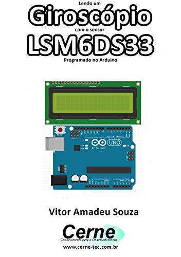 Lendo um Giroscópio com o sensor LSM6DS33 Programado no Arduino (Portuguese Edition)