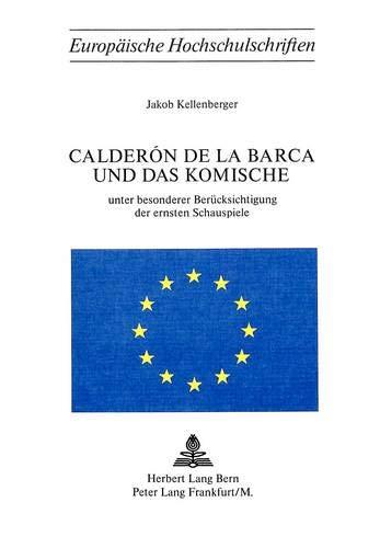 Calderon de La Barca Und Das Komische: Unter Besonderer Beruecksichtigung Der Ersten...