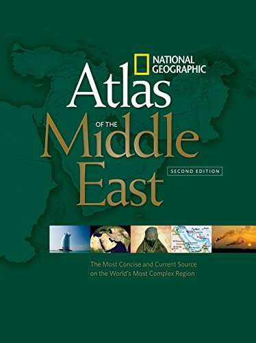 National Geographic Atlas of the Middle East, Second Edition: The Most Concise and Current Source on the World's Most Complex Region