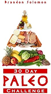 Paleo: 30 Day Paleo Challenge: Discover the Secret to Health and Rapid Weight Loss with the Paleo 30 Day Challenge; Paleo Cookbook with Complete 30 Day Meal Plan