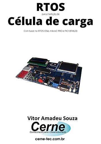 RTOS para medição de Célula de carga Com base no RTOS OSA, mikroC PRO e PIC18F4620 (Portuguese Edition)