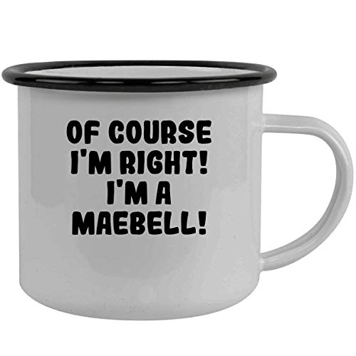 Of Course I'm Right! I'm A Maebell! - Stainless Steel 12Oz Camping Mug, Black