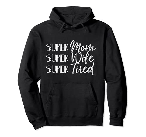 Super Mom Super Wife Super Tired Funny Mothers Day Joke Gift Sudadera con Capucha