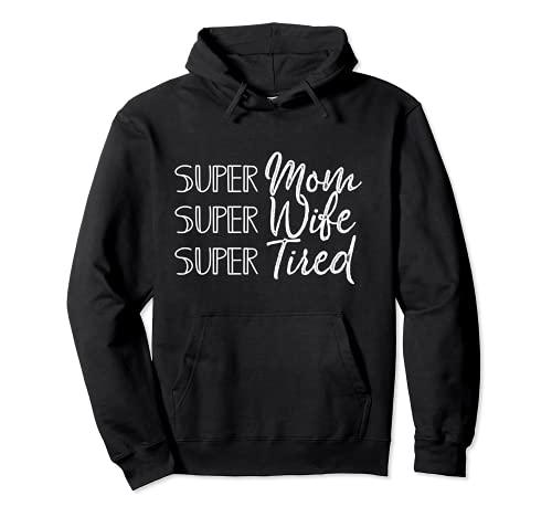 Super Mom Super Wife Super Tired Funny Mothers Day Joke Gift Sudadera con Capucha