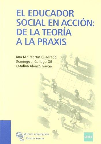El Educador Social En Acción: de La Teoría a La Praxis (Manuales)