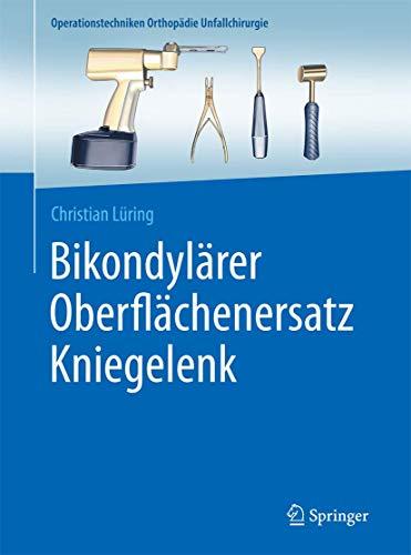 Bikondylärer Oberflächenersatz Kniegelenk (Operationstechniken Orthopädie Unfallchirurgie)