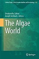 The Algae World (Cellular Origin, Life in Extreme Habitats and Astrobiology (26))