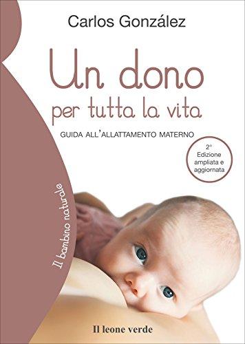 Un dono per tutta la vita (2a edizione): Guida all'allattamento materno (Il bambino naturale Vol. 66)
