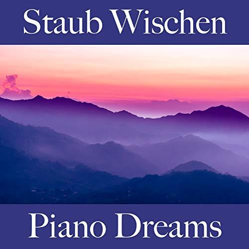 Staub Wischen: Piano Dreams - Die Beste Musik Zum Entspannen