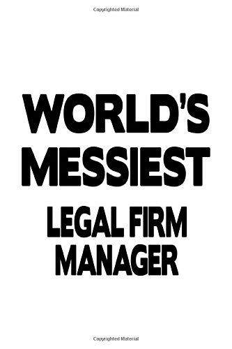 World's Messiest Legal Firm Manager: Unique Legal Firm Manager Notebook, Legal Firm Managing/Organizer Journal Gift, Diary, Doodle Gift or Notebook | 6 x 9 Compact Size, 109 Blank Lined Pages