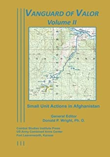 Vanguard of Valor Volume II: Small Unit Actions in Afghanistan by Ph. D., Anthony E. Carlson (2013-12-06)