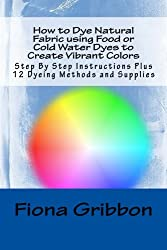 How to Dye Natural Fabric using Food or Cold Water Dyes to Create Vibrant Colors