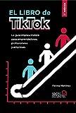 El libro de TikTok: La guía imprescindible para emprendedores, profesionales y empresas