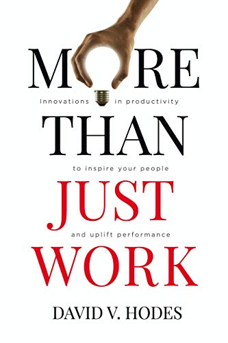 More Than Just Work: Innovations in Productivity to Inspire Your People and Uplift performance (English Edition)