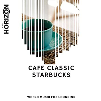 Cafe Classic Starbucks - World Music For Lounging